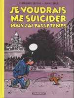 Je voudrais me suicider mais j'ai pas le temps, bd chez Dargaud de Teulé, Cestac