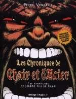Les chroniques de chair et d'acier, bd chez Desinge&Hugo&Cie de Pixel Vengeur