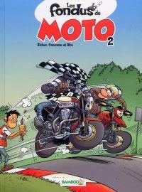 Les fondus de moto T2, bd chez Bamboo de Cazenove, Richez, Bloz, Amouriq, Mirabelle