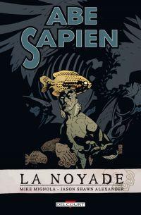 Abe Sapien T1 : La noyade (0), comics chez Delcourt de Mignola, Alexander, Stewart