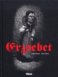 Erzsebet, bd chez Glénat de Rassat, Orhun