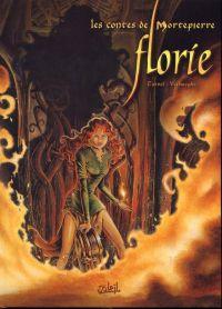 Les contes de mortepierre T1 : Florie (0), bd chez Soleil de tarvel, Verhaeghe, Lencot