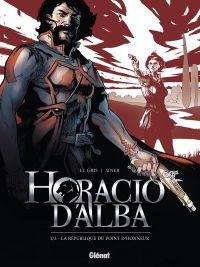 Horacio d'Alba T1 : La République du point d'honneur, bd chez Glénat de Legris, Siner