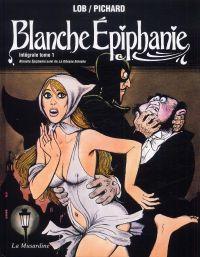 Blanche épiphanie T1 : Blanche Epiphanie suivie de La déesse Blanche (0), bd chez La Musardine de Lob, Pichard