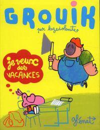 Grouik : Je veux des vacances (0), bd chez Glénat de Dolemite