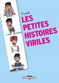 Les Petites histoires viriles, bd chez Delcourt de Jéromeuh