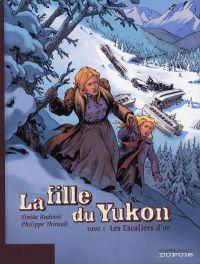 La fille du Yukon T1 : Les escaliers d'or (0), bd chez Dupuis de Thirault, Radovic, Denoulet
