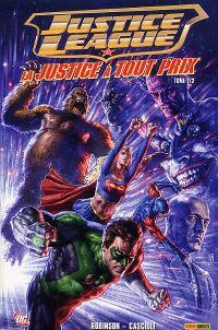 Justice League - La justice à tout prix T1, comics chez Panini Comics de Robinson, Cascioli