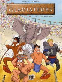 Les Gladiateurs T1 : C'est quoi ce cirque ? (0), bd chez Bac@BD de Brossier, Raphet