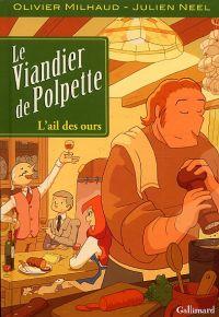 Le Viandier de Polpette T1 : L'ail des ours (0), bd chez Gallimard de Milhaud, Neel, Deglin