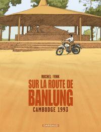 Sur la route de Banlung : Cambodge 1993 (0), bd chez Dargaud de Rochel, Vink, Hubert