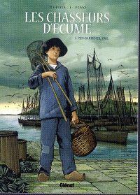 Les Chasseurs d'écume – cycle 1 : Jos Gloaguen, T1 : Pierre Gloaguen 1901-1913 (0), bd chez Glénat de Debois, Fino, Pradelle