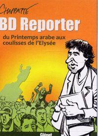 BD reporter T1 : Du printemps arabe aux coulisses de l'Elysée (0), bd chez Glénat de Chapatte