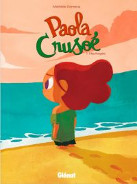 Paola Crusoé T1 : Naufragée (0), bd chez Glénat de Domecq