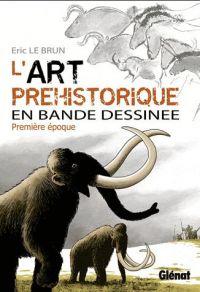 L'Art préhistorique T1 : Première époque (0), bd chez Glénat de Le Brun