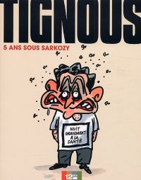 5 ans sous Sarkozy, bd chez 12 bis de Tignous