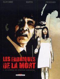 Les Fabriques de la mort T1 : Le journal de Jonathan Harvester (0), bd chez Delcourt de Slocombe, Martin, Froissard