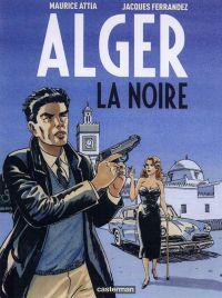 Alger la noire, bd chez Casterman de Attia, Ferrandez