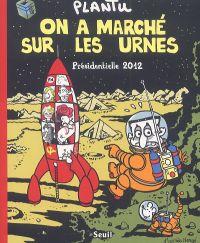 On a marché sur les urnes : Présidentielle 2012 (0), bd chez Seuil de Plantu