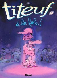 Titeuf T13 : A la folie (0), bd chez Glénat de Zep, Chevrier