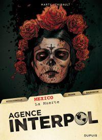 Agence Interpol T1 : Mexico - La muerte (0), bd chez Dupuis de Thirault, Marty, Beuzelin, Smulkowski