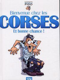 Bienvenue chez les corses : Et bonne chance !, bd chez 12 bis de Pido, Soffritti, Borèv