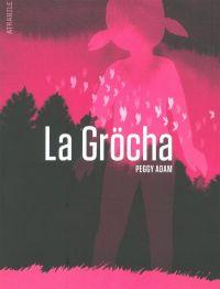 La Gröcha, bd chez Atrabile de Adam