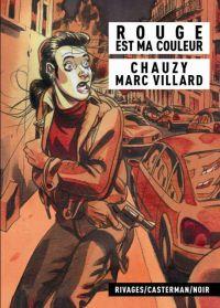 Rouge est ma couleur, bd chez Casterman de Villard, Chauzy