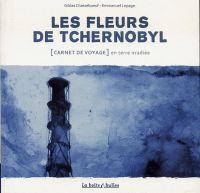 Les Fleurs de Tchernobyl : Carnet de voyage en terre irradiée (0), bd chez La boîte à bulles de Chasseboeuf, Lepage