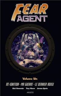 Fear Agent T1 : Re-ignition / Ma guerre / Le dernier adieu (0), comics chez Akileos de Remender, Moore, Opeña, Madsen, Loughridge