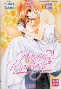 Happy marriage ?! - Le roman T1, manga chez Kazé manga de Takase, Enjoji
