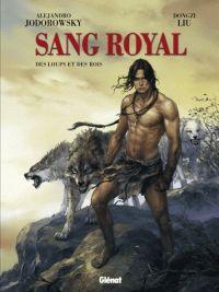 Sang royal T3 : Des loups et des rois (0), bd chez Glénat de Jodorowsky, Liu