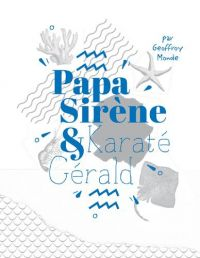 Papa Sirène et Karaté Gérald : , bd chez Editions Lapin de Monde