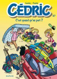 Cédric T27 : C'est quand qu'on part (0), bd chez Dupuis de Cauvin, Laudec, Léonardo