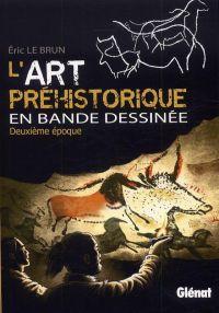 L'Art préhistorique T2 : Deuxième époque (0), bd chez Glénat de Le Brun