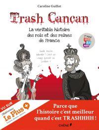 Trash cancan T1 : La véritable histoire des rois et des reines de France, bd chez Chêne de Guillot