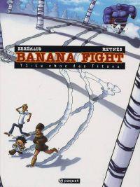Banana fight T1 : Le choc des titans (0), bd chez Paquet de Brrémaud, Reynes