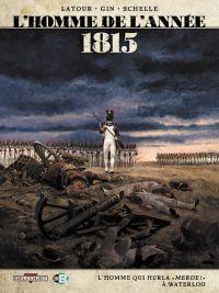 L'Homme de l'année T3 : 1815 – L'homme qui hurla « Merde ! » à Waterloo (0), bd chez Delcourt de Latour, Gin, Schelle