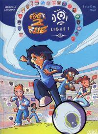 Foot 2 rue - Ligue 1 T2 : Le choc final (0), bd chez Soleil de Mariolle, Cardona, Lagrue