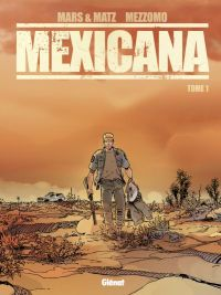 Mexicana T1 : Lucia (0), bd chez Glénat de Mars, Matz, Mezzomo, Labriet