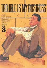 Trouble is my business T3 : , manga chez Kana de Taniguchi