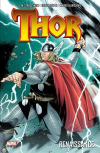 Thor : Renaissance, comics chez Panini Comics de Straczynski, Milligan, Fraction, Nord, Brereton, Coipel, Sepulveda, Braithwaite, Djurdjevic, Allred, Martin, Mounts