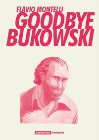 Goodbye Bukowski, bd chez Casterman de Montelli