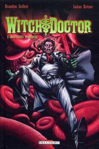 Witch Doctor T2 : Mauvaises pratiques (0), comics chez Delcourt de Seifert, Ketner, Troy