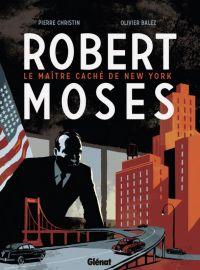 Robert Moses - Le maître caché de New York, bd chez Glénat de Christin, Balez