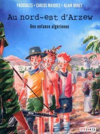 Au nord-est d'Arzew : Une enfance algérienne (0), bd chez Steinkis de Bonet, Pacosales, Maiques