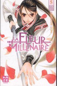 La fleur millénaire T5, manga chez Kazé manga de Kaneyoshi