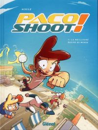 Paco shoot! T1 : La meilleure équipe du monde ! (0), bd chez Glénat de Achile