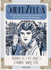 SuperZelda : L'incroyable histoire de la femme de Francis Scott Fitzgerald, bd chez Sarbacane de Lo Porto, Marotta