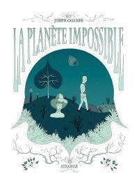 La Planète impossible, bd chez Atrabile de Callioni